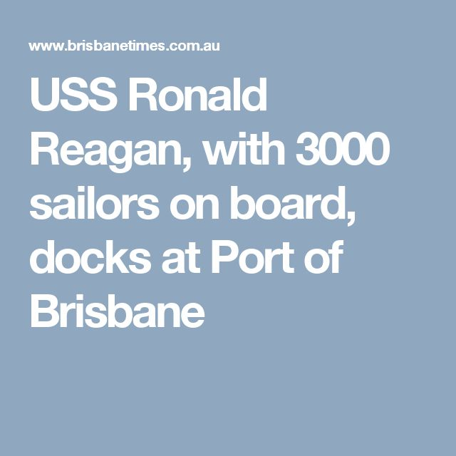 USS Ronald Reagan, with 3000 sailors on board, docks at Port of Brisbane
