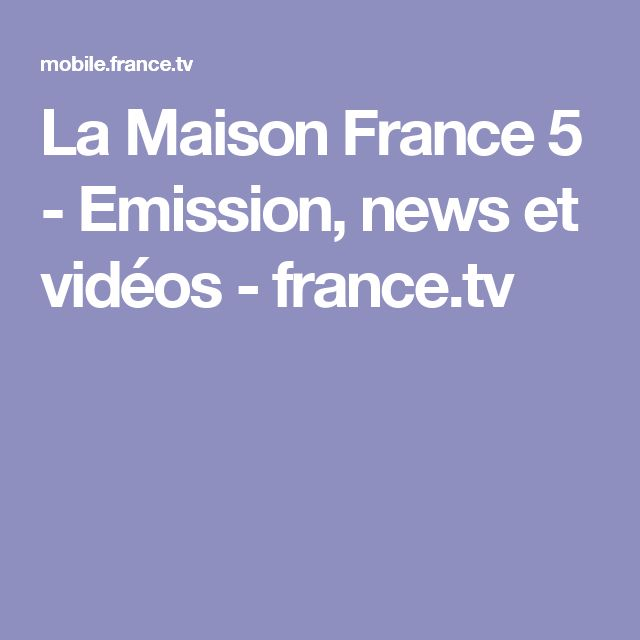 25 best ideas about maison france on pinterest maison - Emission la maison france 5 ...