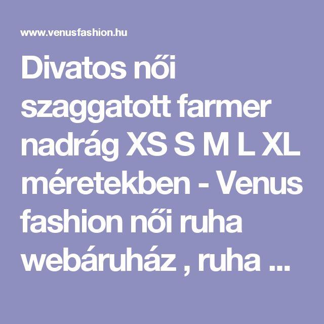 Divatos női szaggatott farmer nadrág XS S M L XL méretekben - Venus fashion női ruha webáruház , ruha webshop, női ruha