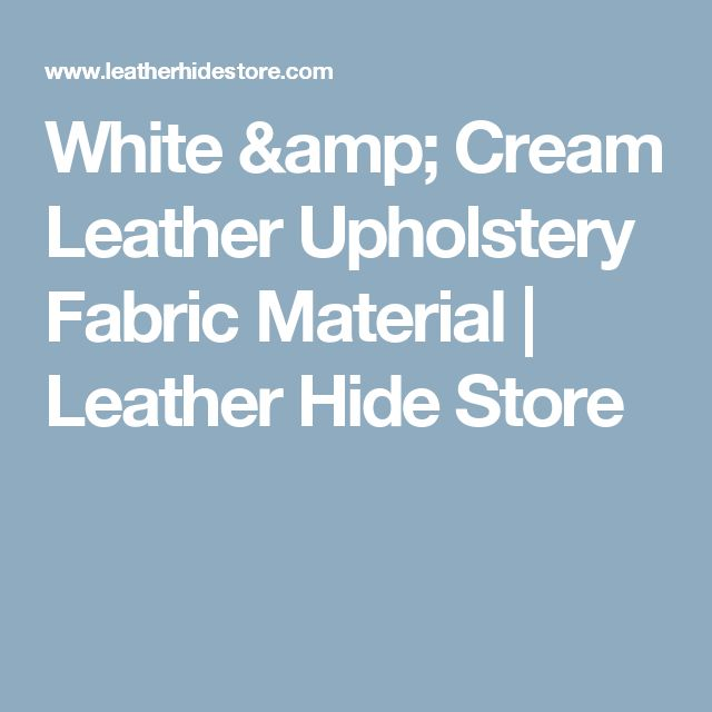 White & Cream Leather Upholstery Fabric Material | Leather Hide Store