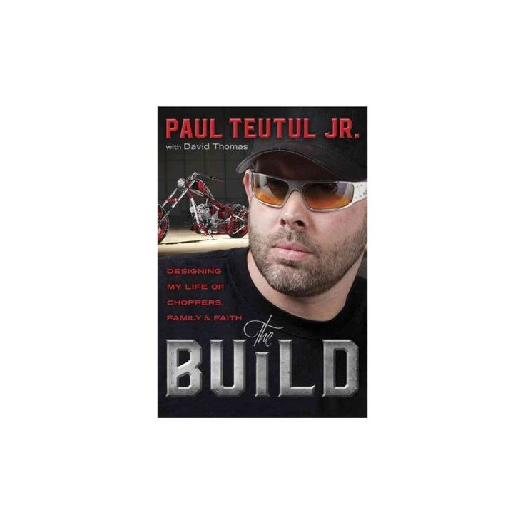 Build : Designing My Life of Choppers, Family, and Faith (Hardcover) (Jr. Paul Teutul)
