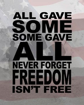 All Gave Some Some Gave All Never Forget Freedom by Compawsit, $20.00