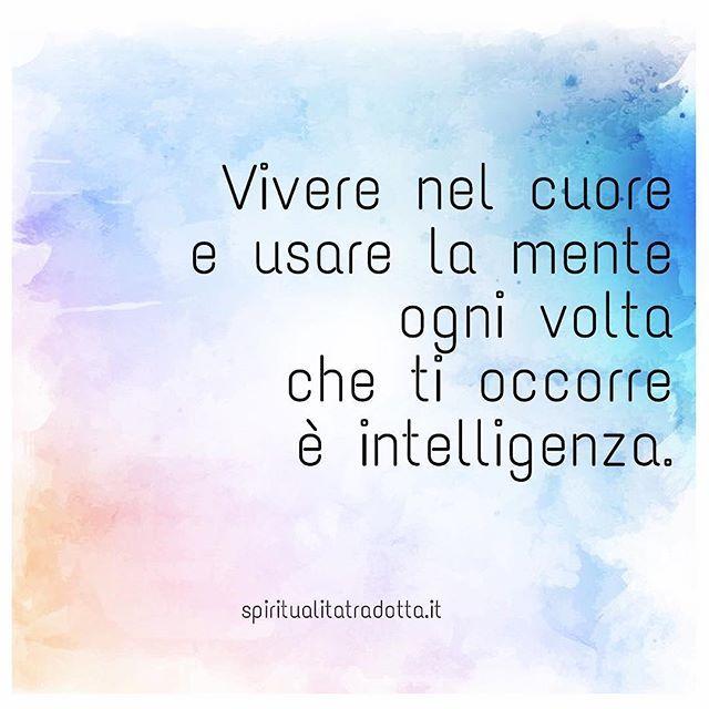 Dal cuore  #cuore #emozioni #sentimenti #intelligenza #intelligenzaemotiva #mente #consapevolezza #persone #relazioni #frasedelgiorno #citazioni #spiritualitatradotta