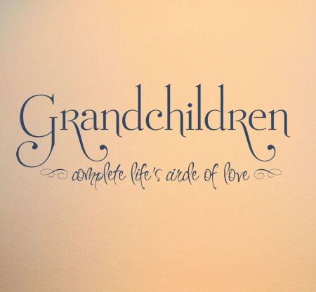 grandparents quotes and sayings | Home > New and Noteworthy > Grandchildren Complete Life's Circle Wall ...