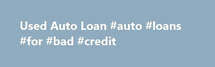 Used Auto Loan #auto #loans #for #bad #credit http://autos.remmont.com/used-auto-loan-auto-loans-for-bad-credit/  #used auto loans # Used Auto Loan An affordable, fixed-rate LGFCU Used Vehicle Loan is a smart way to pay for your used car purchase. At LGFCU we can help... Read more >The post Used Auto Loan #auto #loans #for #bad #credit appeared first on Auto.