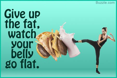 Give up the fat, watch your belly go flat.