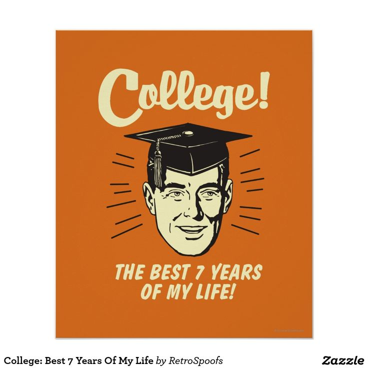 College: Best 7 Years Of My Life Poster | Zazzle.com – Life Quotes