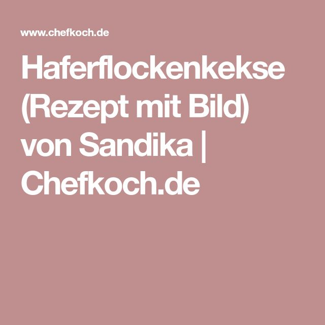 Haferflockenkekse (Rezept mit Bild) von Sandika | Chefkoch.de