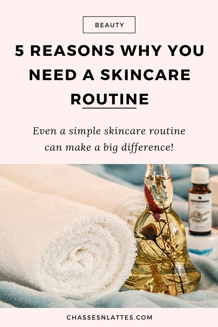 5 Reasons Why You Need A Skincare Routine Chasses N Lattes In 2020 Skin Care Routine Basic Skin Care Routine Simple Skincare Routine