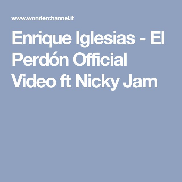 Enrique Iglesias - El Perdón Official Video ft Nicky Jam