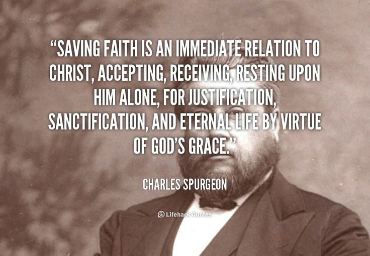 """""""Saving faith is an immediate relation to Christ, accepting, receiving, resting upon Him alone, for justification, sanctification, and eternal life by virtue of God's grace."""" - Charles Spurgeon #quote #lifehack #charlesspurgeon"""
