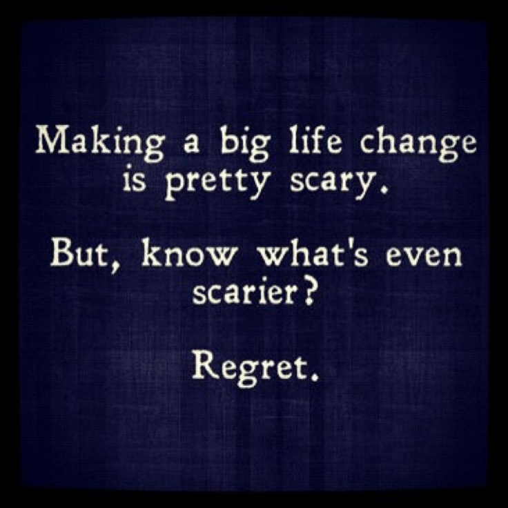 Decision Making Quotes: This Is So True... Don't Regret Making The Big Decision To
