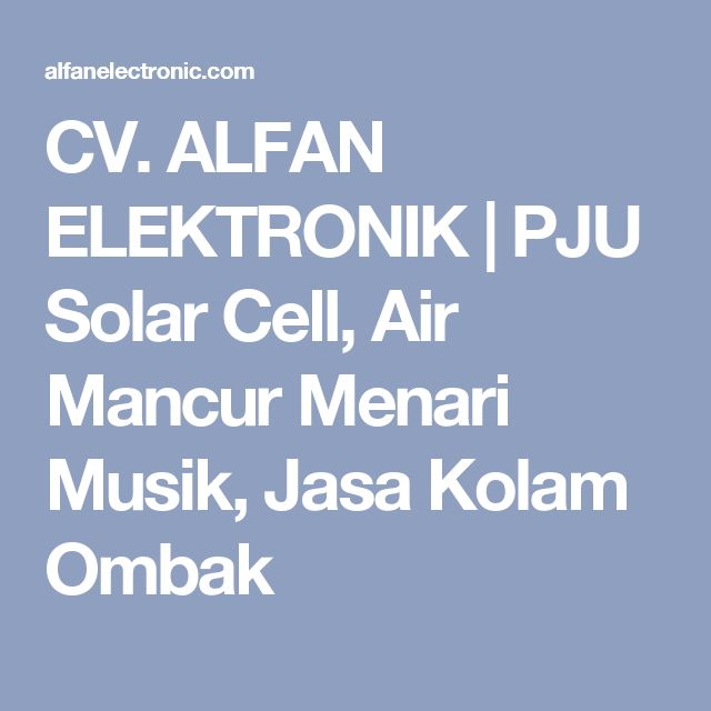 CV. ALFAN ELEKTRONIK | PJU Solar Cell, Air Mancur Menari Musik, Jasa Kolam Ombak
