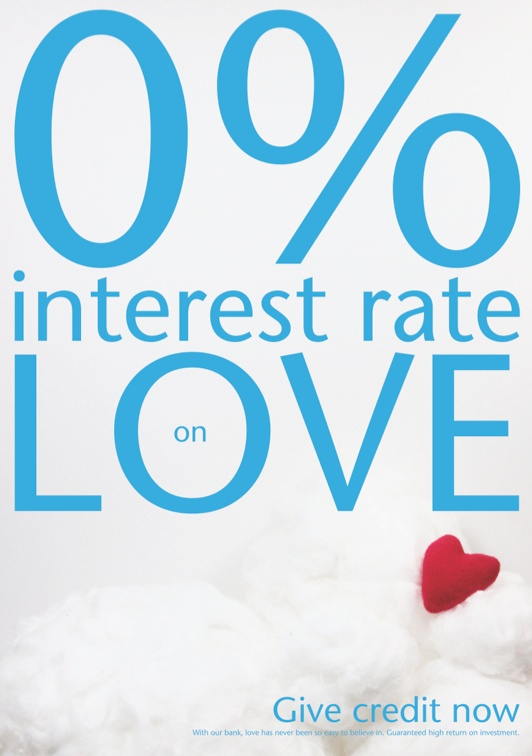 by Ioana Negulescu. 0% interest rate on love. Give credit now. (with our bank love has never been so easy to believe in. guaranteed high return on investment)