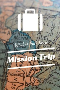 What to pack for a mission trip.