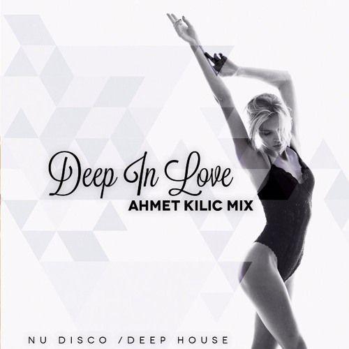 Deep In Love (Nu Disco - Deep House Set) - AHMET KILIC by Ahmet Kılıç | Free Listening on SoundCloud