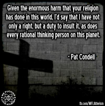 Pat Condell calls us to speak out against the harm caused by religion. Millions of women are being oppressed right now around the world. https://www.facebook.com/WFLAtheism