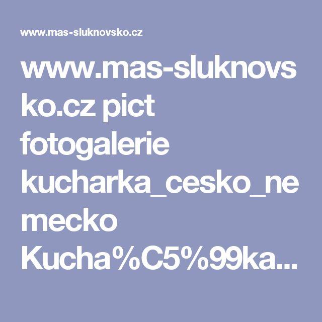 www.mas-sluknovsko.cz pict fotogalerie kucharka_cesko_nemecko Kucha%C5%99ka%20%C4%8Desko-n%C4%9Bmeck%C3%A9ho%20p%C5%99%C3%ADhrani%C4%8D%C3%AD.pdf