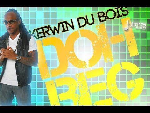 """New Kerwin Du Bois - Doh Beg """"2014 Soca Music"""" (Produced By Kerwin Du Bo..."""
