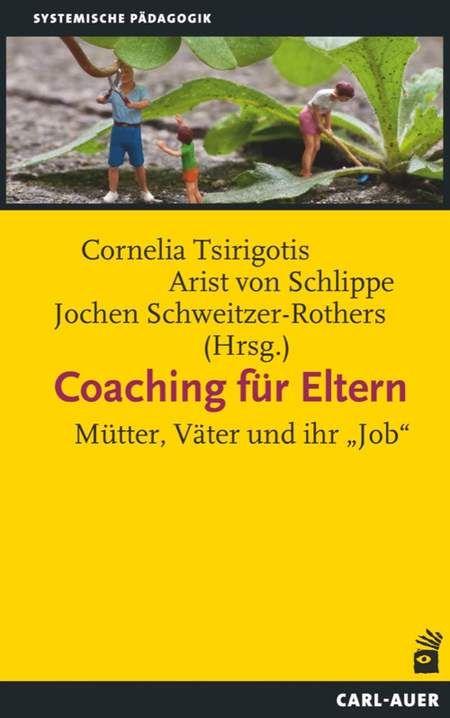 """Coaching für Eltern - Mütter, Väter und ihr """"Job"""" von Cornelia Tsirigotis (Hrsg.), Arist von Schlippe (Hrsg.) & Jochen Schweitzer (Hrsg.) im Carl-Auer Verlag"""