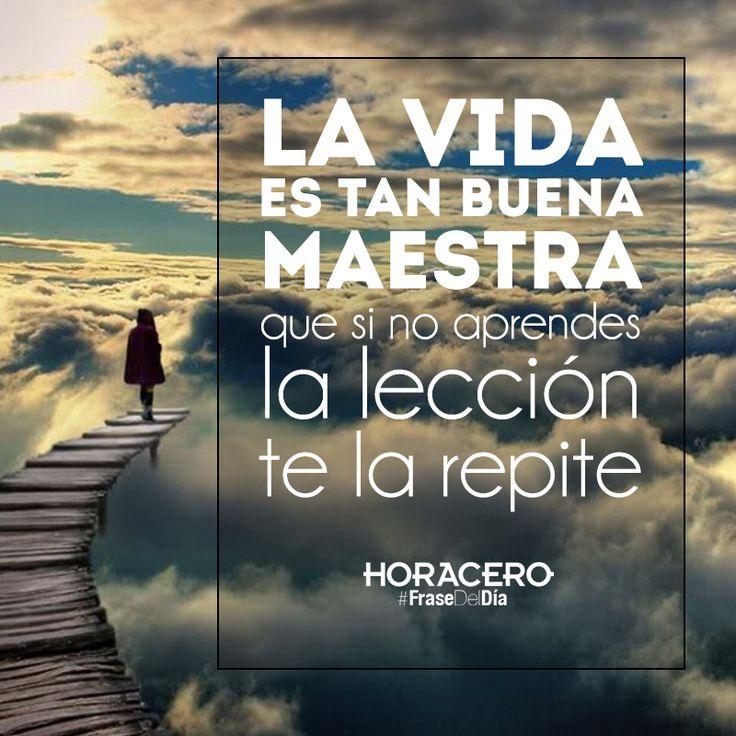 La vida es tan buena maestra que si no aprendes la lección, te la repite #frases #citas #frasedeldía