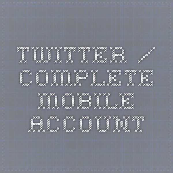 Twitter / Complete Mobile Account