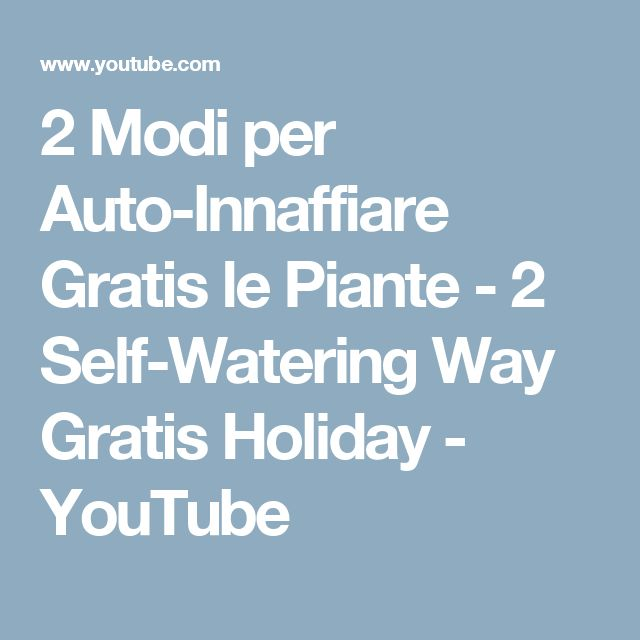 2 Modi per Auto-Innaffiare Gratis le Piante - 2 Self-Watering Way Gratis Holiday - YouTube