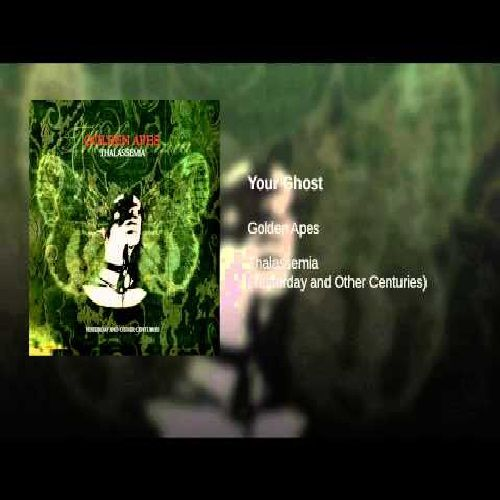 Video Of The Day:  Artist: Golden Apes Song: Your Ghost Album:  Thalassemia (Yesterday And Other Centuries)
