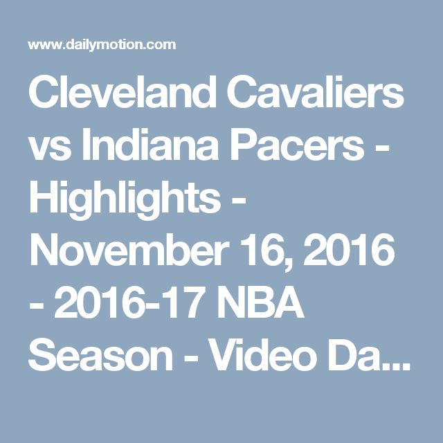 Cleveland Cavaliers vs Indiana Pacers - Highlights - November 16, 2016 - 2016-17 NBA Season - Video Dailymotion