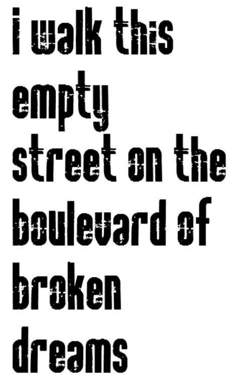 Green Day - song lyrics Boulevard of broken dreams. I FUCKING LOVE THIS SONG *heavy breathing*