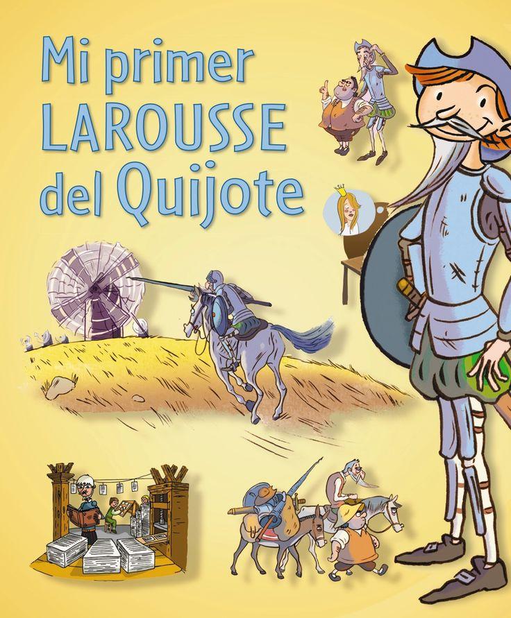 Mi primer LAROUSSE del Quijote - Judit Frigola, Saúl M. Irigaray y Josep Mª Juli (Editorial Larousse)