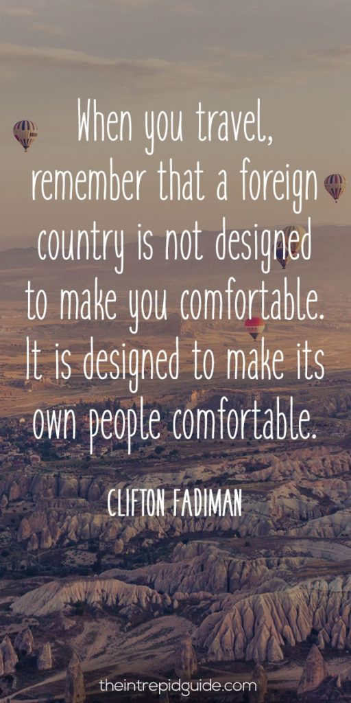 "#travelquotes ""when-you-travel-remember-that-a-foreign-country-is-not-designed-to-make-you-comfortable-it-is-designed-to-make-its-own-people-comfortable"""