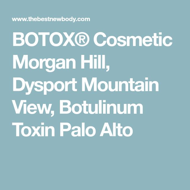 BOTOX® Cosmetic Morgan Hill, Dysport Mountain View, Botulinum Toxin Palo Alto