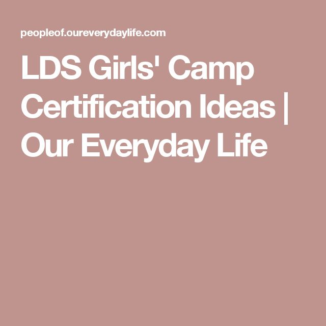 LDS Girls' Camp Certification Ideas | Our Everyday Life