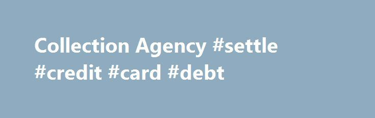 Collection Agency #settle #credit #card #debt http://debt.nef2.com/collection-agency-settle-credit-card-debt/  #debt collection agency # Collection Agency As a commercial collection agency we know we're measured by the results we provide, and that each time we do business, the reputation of our entire collection agency is at stake. At CollectionAgencyServices.com, we treat each client as if it was our only collection client. We know that we will get you the best quote from the best…