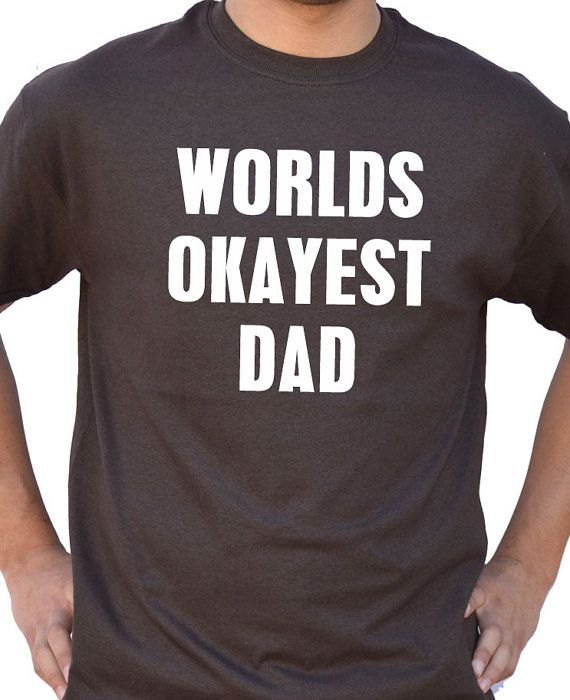 Fathers Day Gift Worlds Okayest DAD T Shirt Mens Dad Birthday TShirt Gifts for Dad Awesome Dad Funny Tshirt Dad Gift