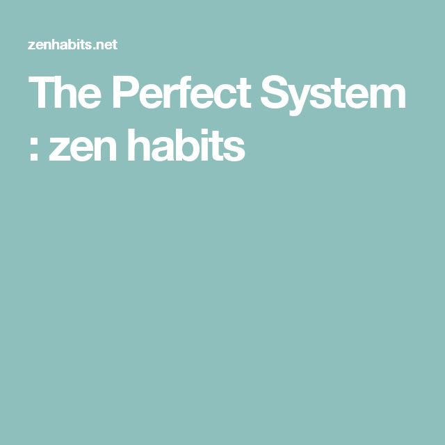 The Perfect System : zen habits
