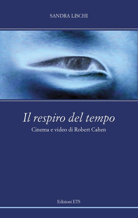 Il respiro del tempo. Cinema e video di Robert Cahen