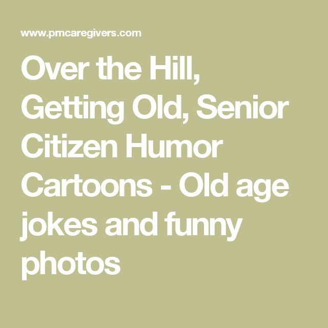 25+ Best Ideas About Old Age Humor On Pinterest