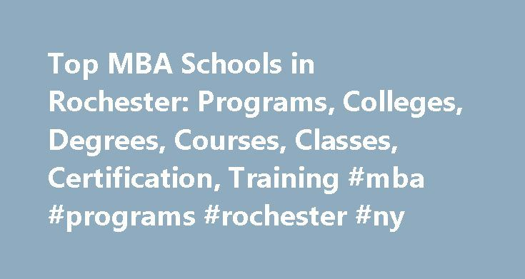 Top MBA Schools in Rochester: Programs, Colleges, Degrees, Courses, Classes, Certification, Training #mba #programs #rochester #ny http://trinidad-and-tobago.nef2.com/top-mba-schools-in-rochester-programs-colleges-degrees-courses-classes-certification-training-mba-programs-rochester-ny/  # MBA Schools in Rochester Rochester, NY (population: 205,236) has nine MBA schools within its city limits. University of Rochester. the highest ranked school in the city with a MBA program, has a total…
