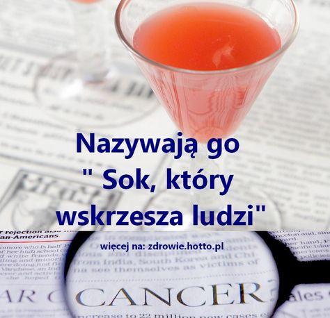 """Ten niesamowity sok o którym mówią, że """"Sok, który wskrzesza ludzi"""" polecany jest od dawna osobom: - cierpiącym na raka, zwłaszcza po chemioterapii, pon"""