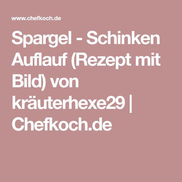 Spargel - Schinken Auflauf (Rezept mit Bild) von kräuterhexe29   Chefkoch.de