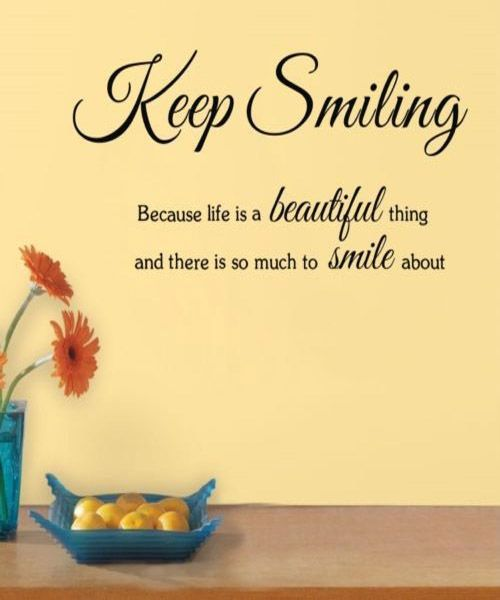 keep smiling. Friendship Quotes, Life Quotes, Wisdom Quotes, Fashion, Pets, Tattoos, Beautiful Places.