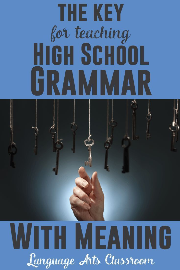 Create grammar lesson plans that have meaning with these three ideas. High school students require more explanation for the WHY behind learning grammar.