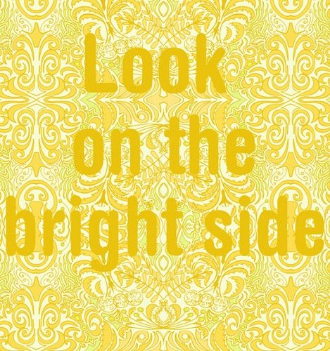Very bright! There is an old time hymn Called Keep on the Sunny side!