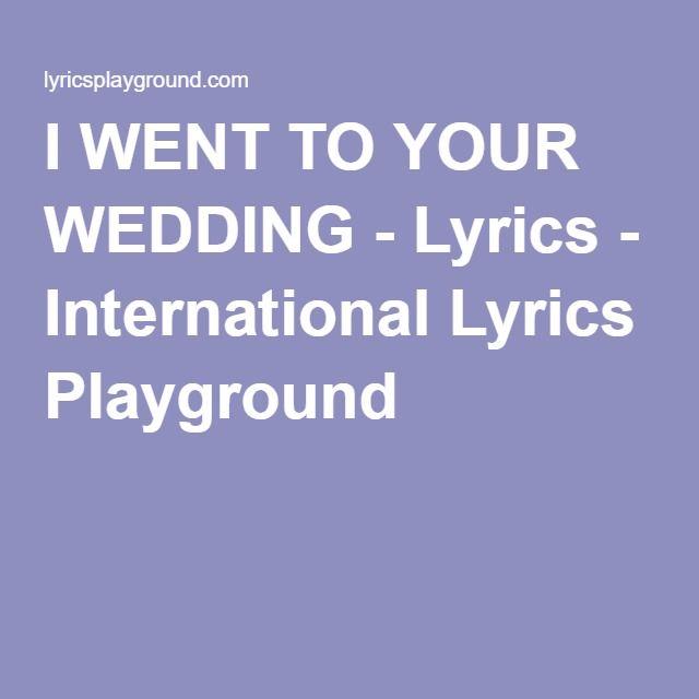 I WENT TO YOUR WEDDING - Lyrics - International Lyrics Playground