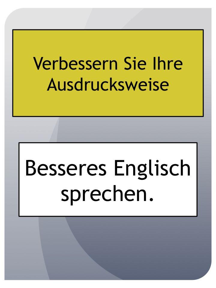 Besser Englisch sprechen, Ausdrucksweise verbessern