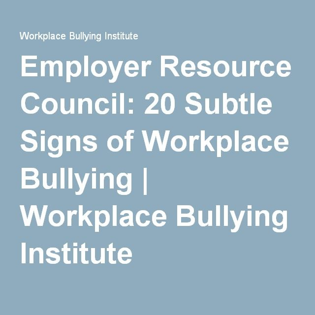 Employer Resource Council: 20 Subtle Signs of Workplace Bullying | Workplace Bullying Institute