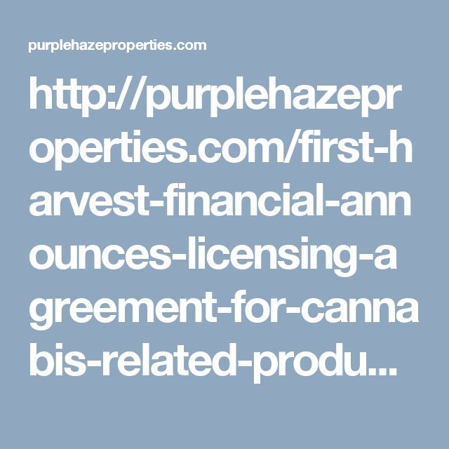 http://purplehazeproperties.com/first-harvest-financial-announces-licensing-agreement-for-cannabis-related-products-with-jimi-hendrix-partners/