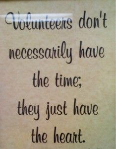 Volunteers don't necessarily have the time; they just have the heart